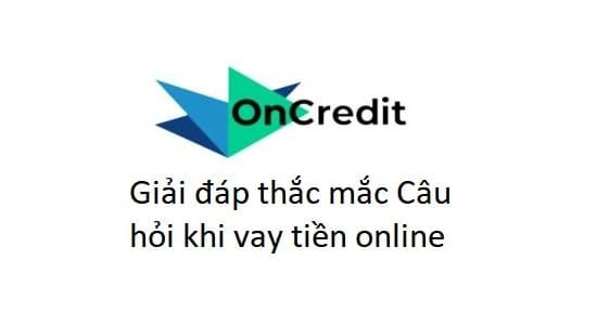Giải đáp thắc mắc liên quan đến vay tiền tại OnCredit