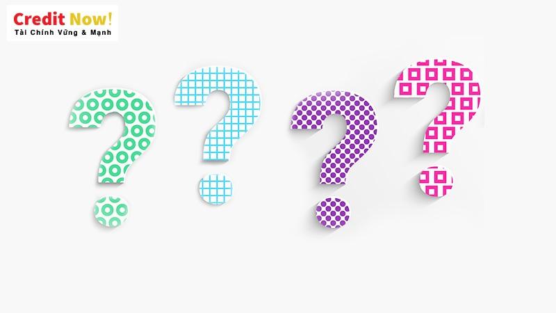 Giải đáp các câu hỏi thường gặp về Credit Now