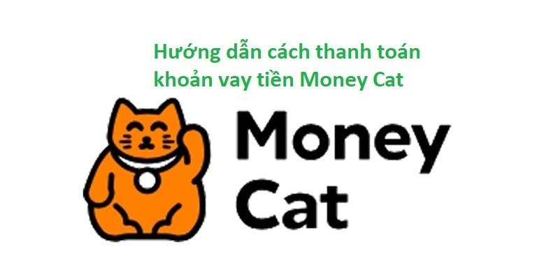 Hướng dẫn thanh toán khoản vay MoneyCat