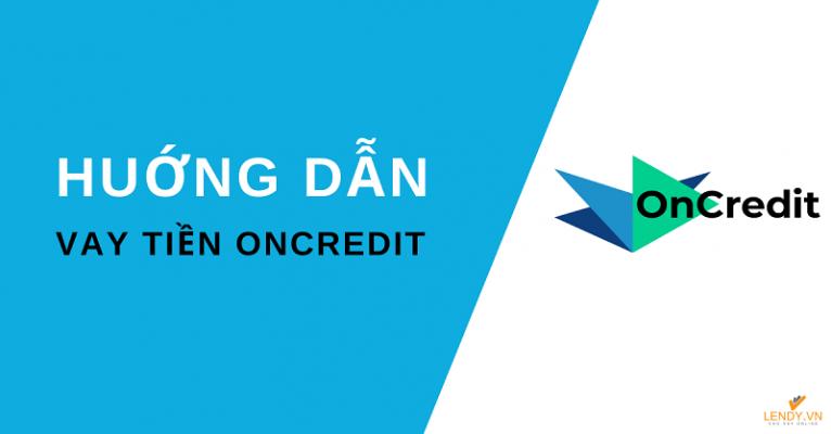 Hướng dẫn vay tiền online tại Oncredit