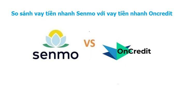 So sánh vay tiền nhanh Senmo với vay tiền nhanh Oncredit