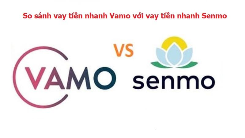 So sánh vay tiền nhanh Vamo với vay tiền nhanh Senmo