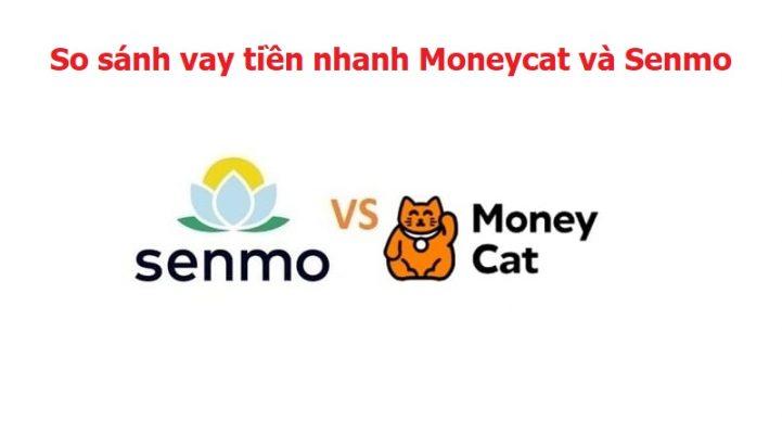 So sánh vay tiền nhanh Moneycat và Senmo