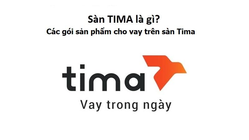 Sàn Tima là gì? Các gói sản phẩm cho vay trên sàn Tima