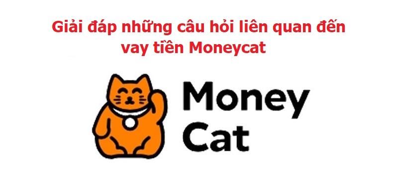 Giải đáp những câu hỏi liên quan đến vay tiền Moneycat