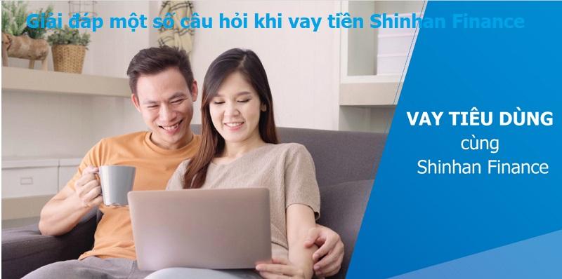 Giải đáp một số câu hỏi khi vay tiền Shinhan Finance