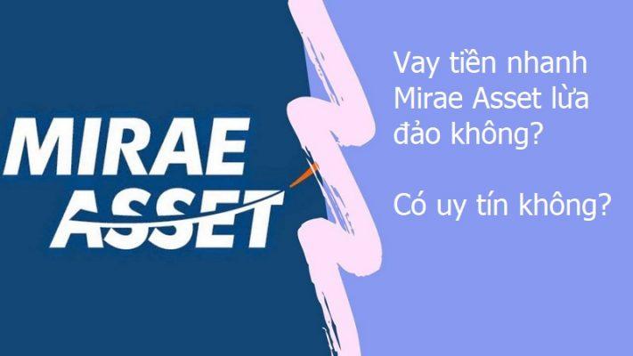 Vay tiền nhanh Mirae Asset lừa đảo không? có uy tín không
