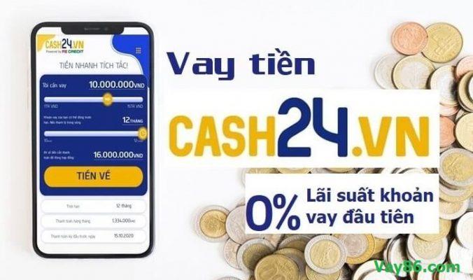 Cash24 là gì? Hướng dẫn vay tiền Cash24 15 triệu 0% lãi suất