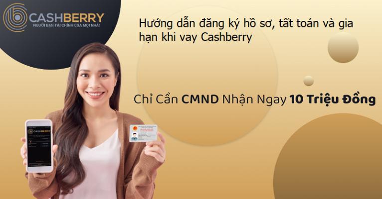 Hướng dẫn đăng ký hồ sơ, tất toán và gia hạn khi vay Cashberry