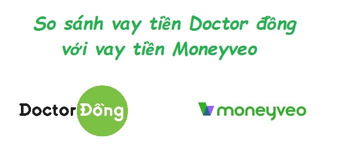 So sánh vay tiền Doctor đồng với vay tiền Moneyveo