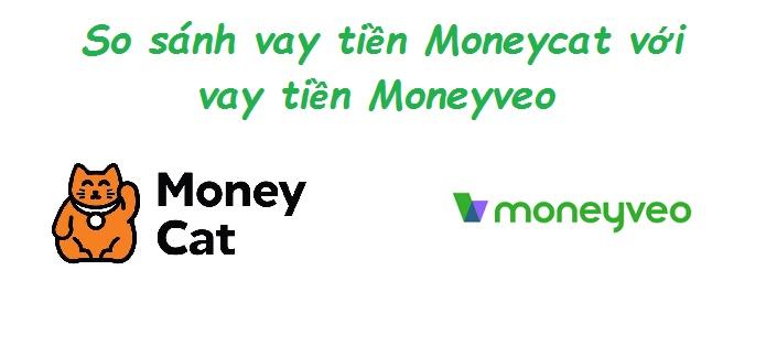 So sánh vay tiền Moneycat với vay tiền Moneyveo