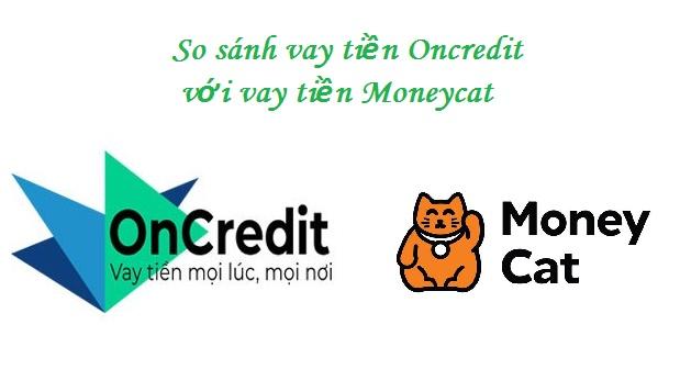 So sánh vay tiền Oncredit với vay tiền Moneycat