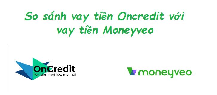 So sánh vay tiền Oncredit với vay tiền Moneyveo