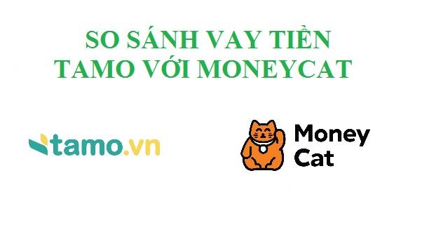So sánh vay tiền Tamo với Moneycat