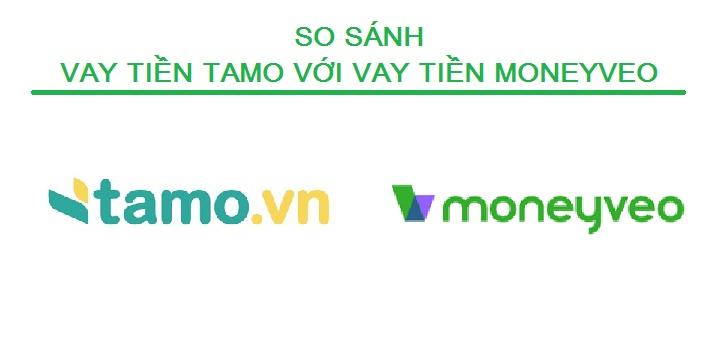 So sánh vay tiền Tamo với vay tiền Moneyveo