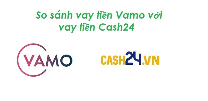So sánh vay tiền Vamo với vay tiền Cash24