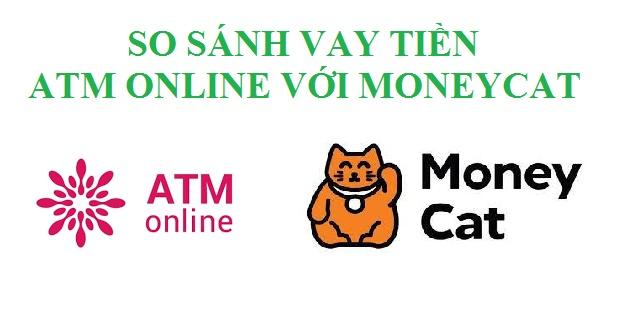 So sánh vay tiền nhanh ATM online với Moneycat
