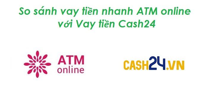So sánh vay tiền nhanh ATM online với Vay tiền Cash24