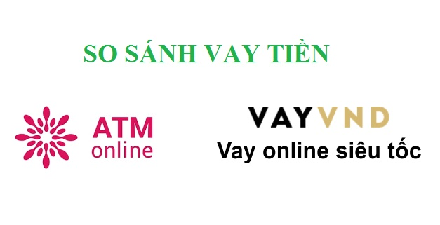 So sánh vay tiền nhanh ATM online với VayVND