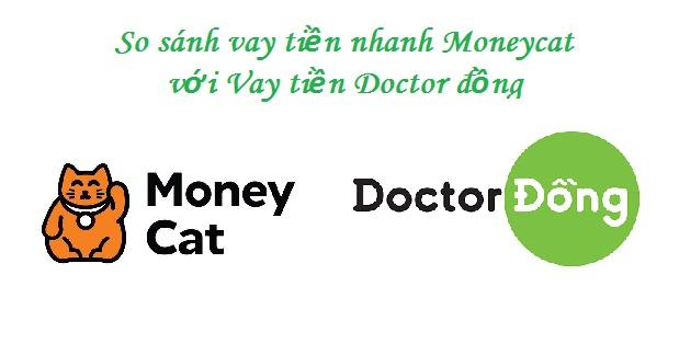 So sánh vay tiền nhanh Moneycat với Vay tiền Doctor đồng