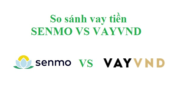 So sánh vay tiền nhanh Senmo với VayVND