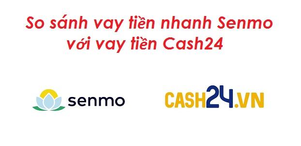 So sánh vay tiền nhanh Senmo với vay tiền Cash24