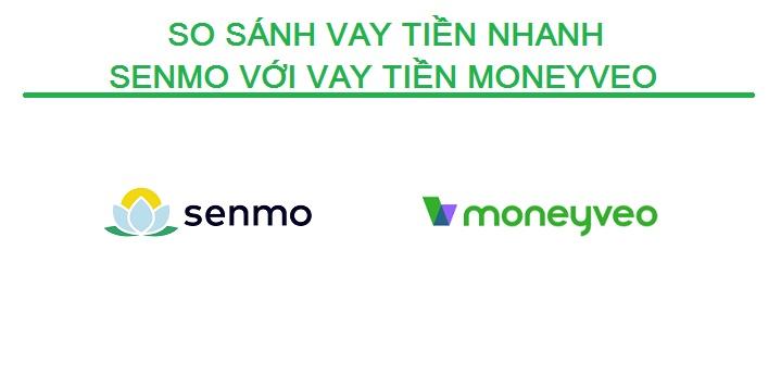 So sánh vay tiền nhanh Senmo với vay tiền Moneyveo