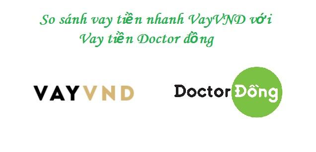 So sánh vay tiền nhanh VayVND với Vay tiền Doctor đồng