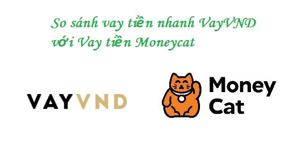 So sánh vay tiền nhanh VayVND với Vay tiền Moneycat