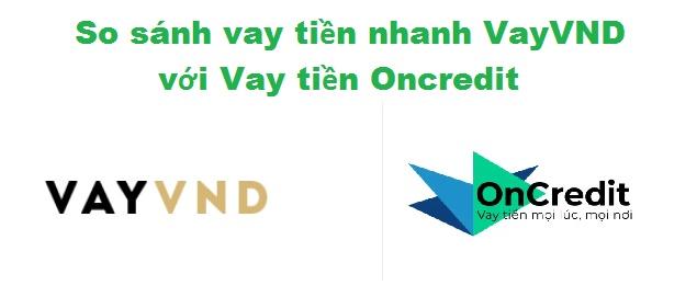 So sánh vay tiền nhanh VayVND với Vay tiền Oncredit