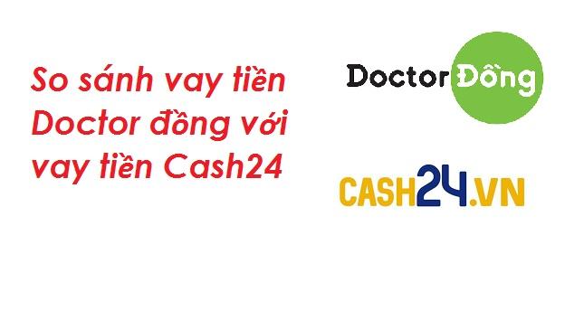 So sánh vay tiền Doctor đồng với vay tiền Cash24