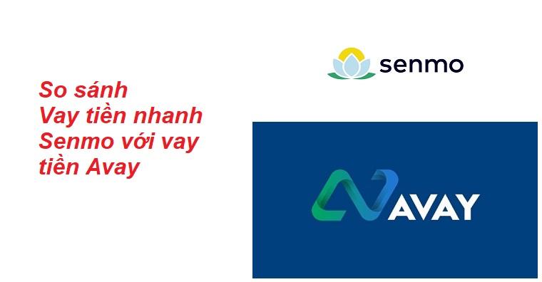 So sánh vay tiền nhanh Senmo với vay tiền Avay